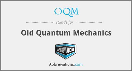 OQM - Old Quantum Mechanics