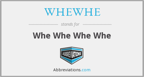 What does WHEWHE stand for?