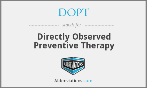 DOPT - Directly Observed Preventive Therapy