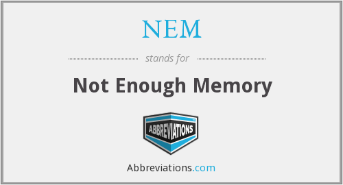 NEM - Not Enough Memory