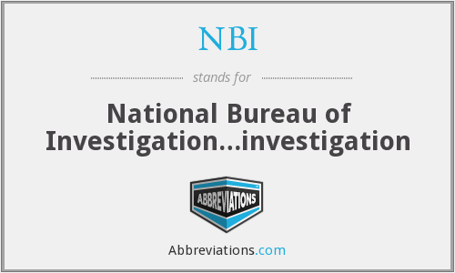 NBI - National Bureau of Investigation…investigation