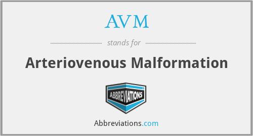 AVM - Arteriovenous Malformation