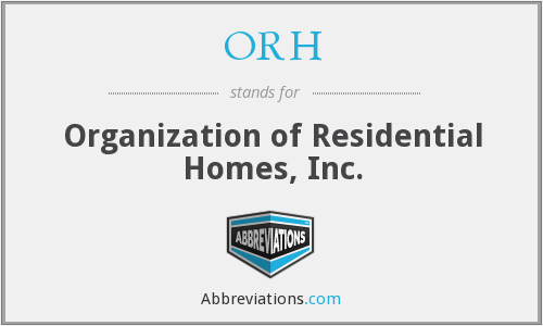 ORH - Organization of Residential Homes, Inc.