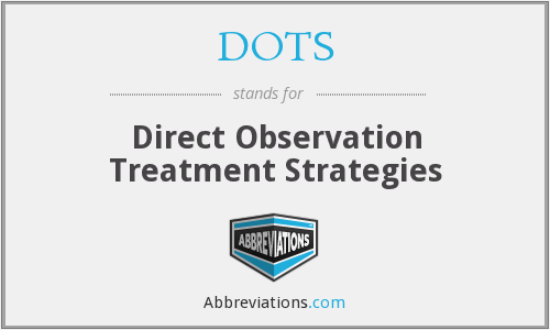 DOTS - Direct Observation Treatment Strategies