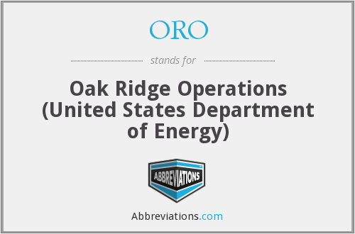 ORO - Oak Ridge Operations, U. S. Department of Energy