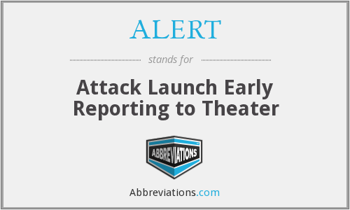 ALERT - Attack Launch Early Reporting to Theater