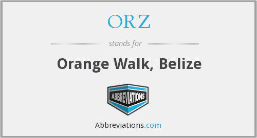 ORZ - Orange Walk, Belize