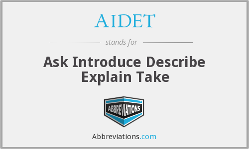 AIDET - Ask Introduce Describe Explain Take