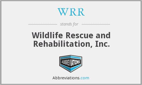 WRR - Wildlife Rescue and Rehabilitation, Inc.