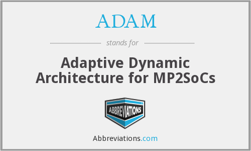 ADAM - Adaptive Dynamic Architecture for MP2SoCs