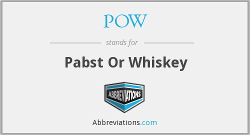 POW - Pabst Or Whiskey