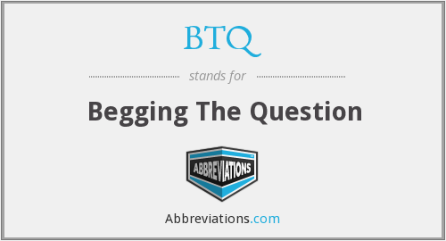 BTQ - Begging The Question