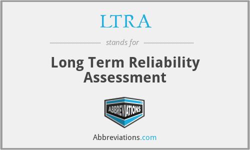 LTRA - Long Term Reliability Assessment