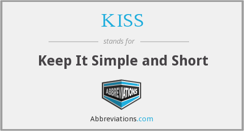 KISS - Keep It Simple and Short