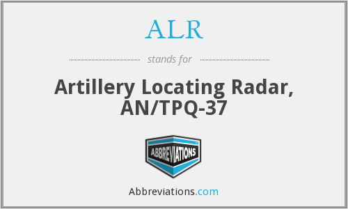 ALR - Artillery Locating Radar, AN/TPQ-37