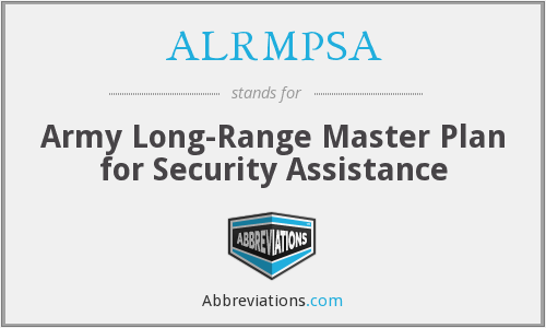 ALRMPSA - Army Long-Range Master Plan for Security Assistance