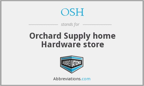 OSH - Orchard Supply home Hardware store