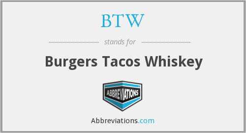 BTW - Burgers Tacos Whiskey