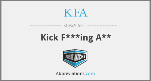 KFA - Kick F***ing A**