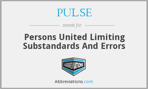 PULSE - Persons United Limiting Substandards And Errors