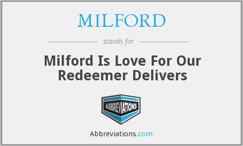 MILFORD - Milford Is Love For Our Redeemer Delivers
