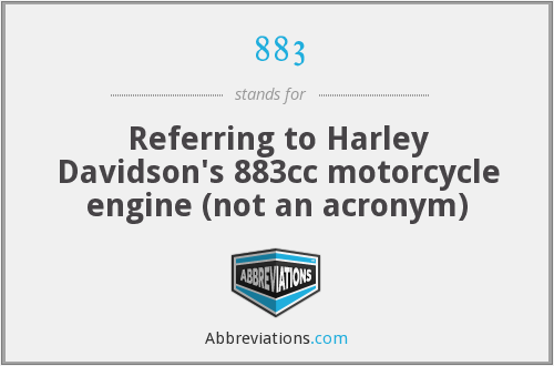 883 - Referring to Harley Davidson's 883cc motorcycle engine (not an acronym)