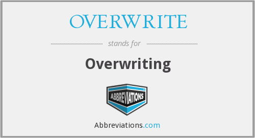 What does OVERWRITE stand for?