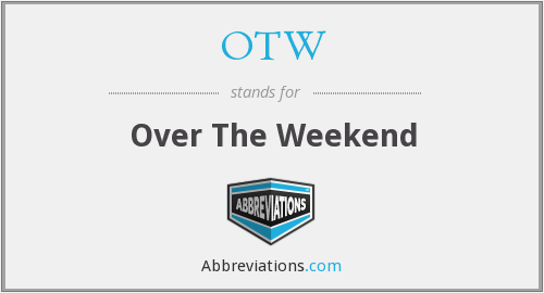 OTW - Over The Weekend