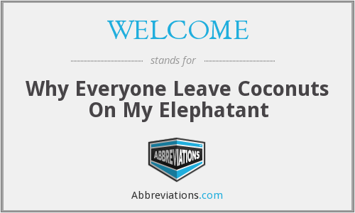 WELCOME - Why Everyone Leave Coconuts On My Elephatant