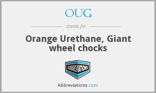 OUG - Orange Urethane, Giant wheel chocks