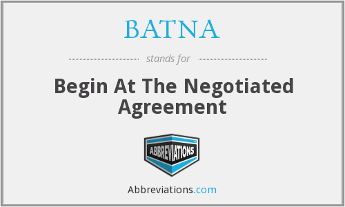 BATNA - Begin At The Negotiated Agreement
