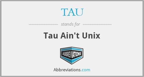 TAU - Tau Ain't Unix