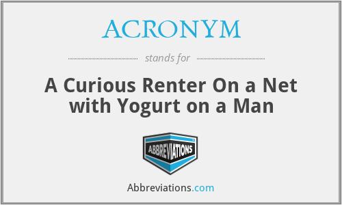 ACRONYM - A Curious Renter On a Net with Yogurt on a Man