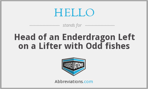 HELLO - Head of an Enderdragon Left on a Lifter with Odd fishes