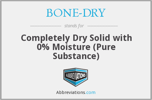 What does BONE-DRY stand for?