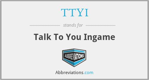 TTYI - Talk To You Ingame