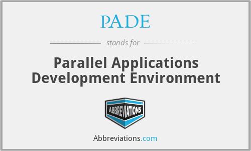 PADE - Parallel Applications Development Environment