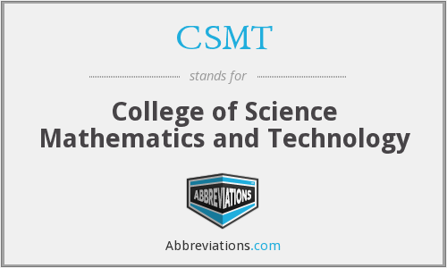 CSMT - College of Science Mathematics and Technology