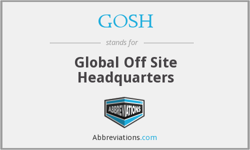 GOSH - Global Off Site Headquarters