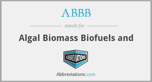 ABBB - Algal Biomass Biofuels and