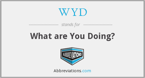 WYD - What are You Doing?