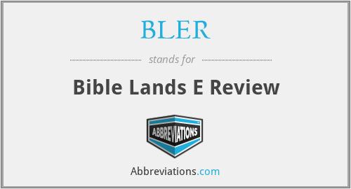 BLER - Bible Lands E Review