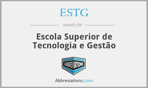 ESTG - Escola Superior de Tecnologia e Gestão