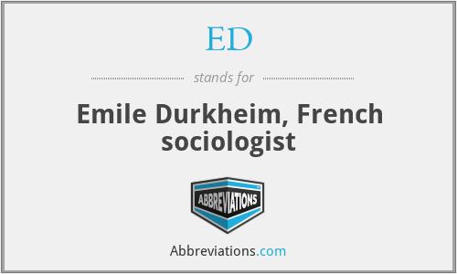 ED - Emile Durkheim, French sociologist