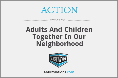 ACTION - Adults And Children Together In Our Neighborhood