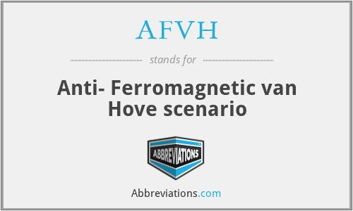 AFVH - Anti- Ferromagnetic van Hove scenario
