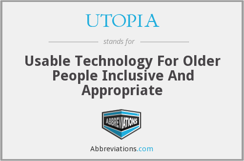 UTOPIA - Usable Technology For Older People Inclusive And Appropriate