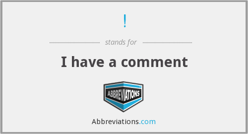 ! - I have a comment