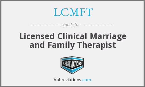 LCMFT - Licensed Clinical Marriage and Family Therapist