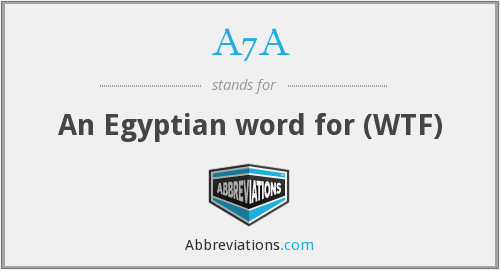 A7A - An Egyptian word for (WTF)